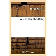Vers Le Pole (Ed.1897) (Histoire)