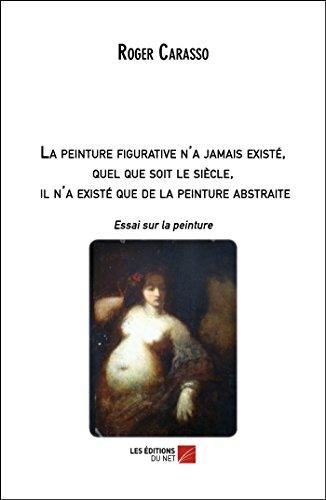 La peinture figurative n'a jamais existé, quel que soit le siècle, il n'a existé que de la peinture abstraite