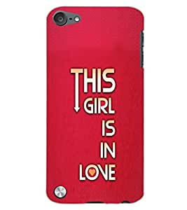 APPLE IPOD TOUCH 5 THIS GIRL IS IN LOVE Back Cover by PRINTSWAG
