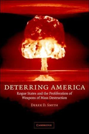 [Deterring America: Rogue States and the Proliferation of Weapons of Mass Destruction] (By: Derek Smith) [published: June, 2006]