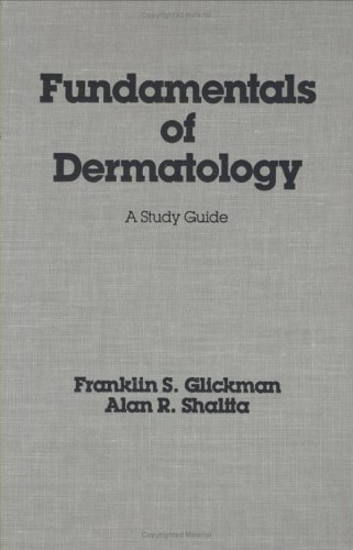 Fundamentals of Dermatology: A Study Guide (Basic and Clinical Dermatology) by F.S. Glickman (1990-05-25)
