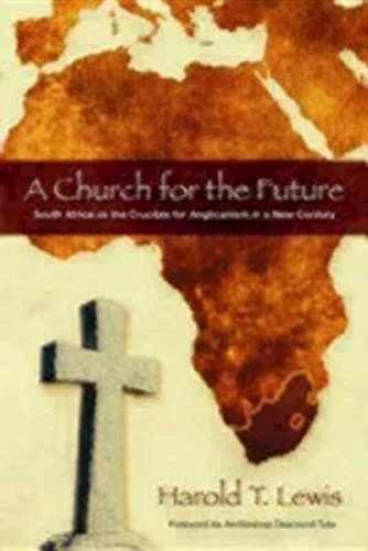 [(Church for the Future : South Africa as the Crucible for Anglicanism in a New Century)] [By (author) Harold T. Lewis] published on (October, 2007)