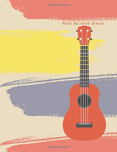 Music Notebook Ukulele: Composition and Songwriting Ukulele Music Song with Chord Boxes and Lyric Lines Tab Blank Notebook Manuscript Paper Journal ... Musician Color Water Paint and Orange Ukulele