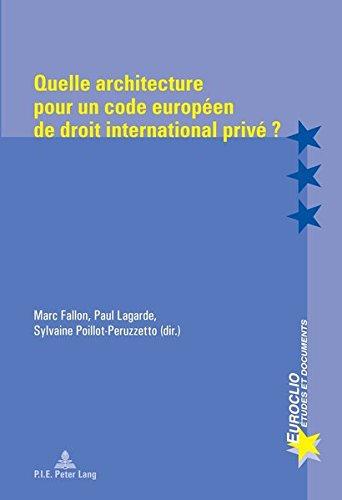 Quelle Architecture Pour Un Code Europeen De Droit International Prive ?