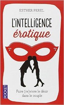 L'intelligence érotique de Esther PEREL ,Fabrice MIDAL (Series Editor),Valérie MORAN (Traduction) ( 19 septembre 2013 )