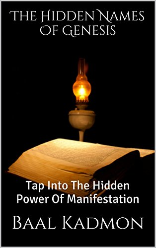 The Hidden Names Of Genesis: Tap Into The Hidden Power Of Manifestation (Sacred Names Book 4) (English Edition) por Baal Kadmon