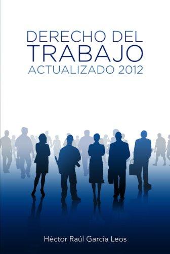 Derecho del trabajo: Actualizado 2012 (Por la Libre Académico) por Héctor Raúl García Leos