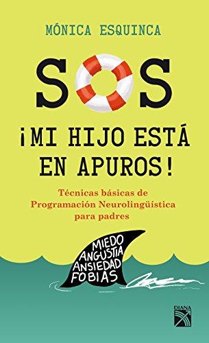 S.O.S. ¡Mi hijo está en apuros!: Técnicas básicas de programación neurolingüistica para padres por Mónica Esquinca