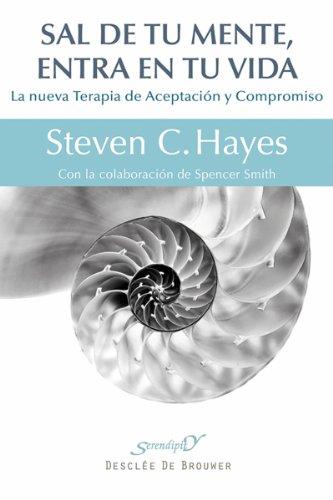 Sal de tu mente, entra en tu vida (Serendipity) por Steven C. Hayes