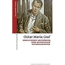 Oskar Maria Graf: Rebellischer Weltbürger, kein bayerischer Nationaldichter (kleine bayerische biografien)