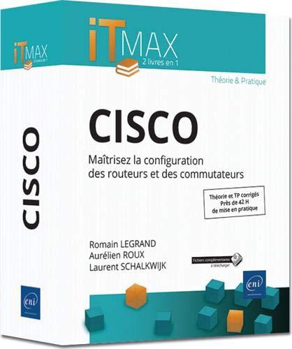 CISCO - Cours et Exercices corrigés - Maîtrisez la configuration des routeurs et des commutateurs par Aurélien ROUX, Laurent SCHALKWIJK Romain LEGRAND