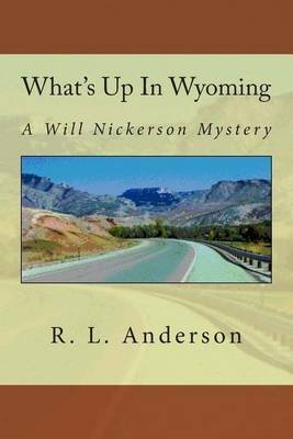 [What's Up in Wyoming : A Will Nickerson Mystery] (By (author) R L Anderson) [published: November, 2014]