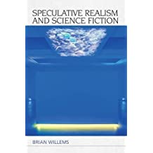 Speculative Realism and Science Fiction (Speculative Realism) (Technicities)