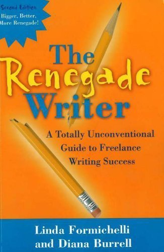 Renegade Writer: A Totally Unconventional Guide to Freelance Writing Success by Linda Formichelli (2005-12-01)