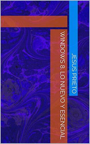 WINDOWS 8. Lo nuevo y esencial