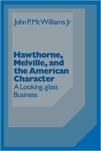 Hawthorne Melville and the American Character: A Looking-Glass Business (Cambridge Studies in American Literature and Culture)