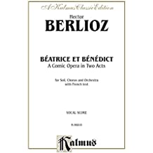 Béatrice et Bénédict - A Comic Opera in Two Acts: For Solo, Chorus/Choir and Orchestra with French Text (Vocal Score): 0 (Kalmus Edition)