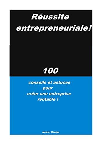 Couverture du livre Réussite entrepreneuriale: 100 conseils et astuces pour créer une entreprise rentable