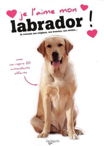 Je l'aime mon labrador : Avec une repro 2D autocollante