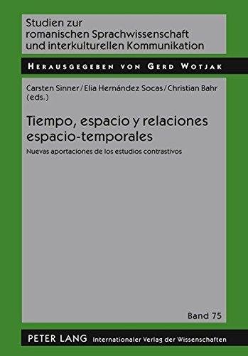 Tiempo, espacio y relaciones espacio-temporales: Nuevas aportaciones de los estudios contrastivos (Studien zur romanischen Sprachwissenschaft und interkulturellen Kommunikation)