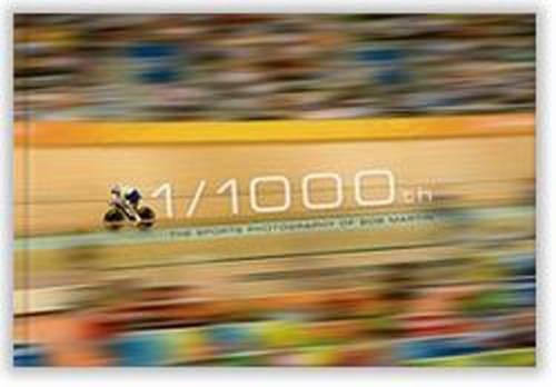 1/1000th: The Sports Photography of Bob Martin por Bob Martin