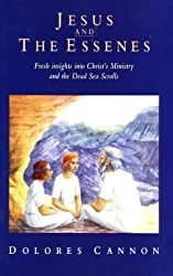 Jesus and the Essenes: Fresh Insights into Christ's Ministry and the Dead Sea Scrolls by Dolores Cannon (1992-07-02)