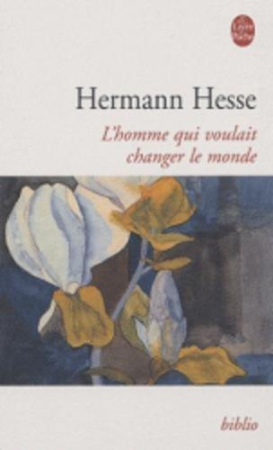 L'Homme Qui Voulait Changer Le Monde (Ldp Bibl Romans) par Hermann Hesse