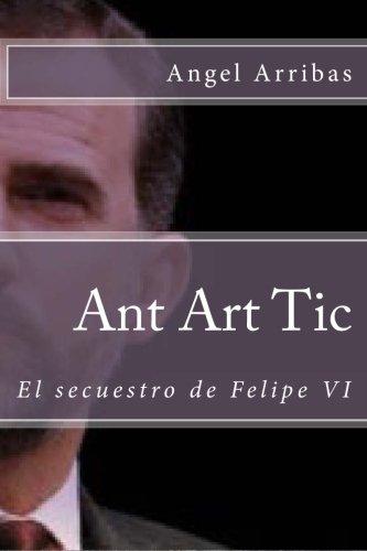 Portada del libro Ant Art Tic: El secuestro de Felipe VI: Volume 2 (RRZ Inteligencia Artificial)