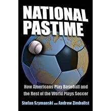 [(National Pastime: How Americans Play Baseball and the Rest of the World Plays Soccer )] [Author: Stefan Szymanski] [Jul-2006]