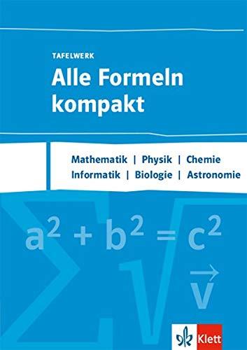 Alle Formeln kompakt - Tafelwerk. Mathematik, Physik, Chemie, Informatik, Biologie, Astronomie: Formelsammlung Klassen 8-13
