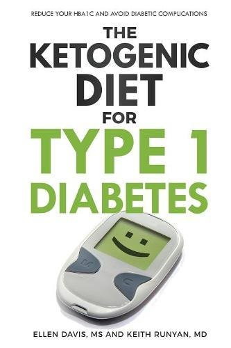 The Ketogenic Diet for Type 1 Diabetes: Reduce Your HbA1c and Avoid Diabetic Complications por Ellen Davis
