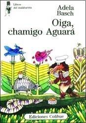 Oiga, Chamigo Aguara/Listen, Friend Aguara par Adela Basch