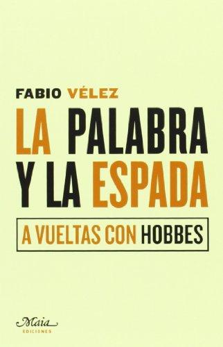La Palabra Y La Espada. A Vueltas Con Hobbes (Claves para comprender la filosofía) por Fabio Vélez Bertomeu