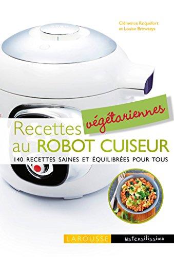 Recettes végétariennes au robot cuiseur: 140 recettes saines et équilibrées pour tous par Clémence Roquefort