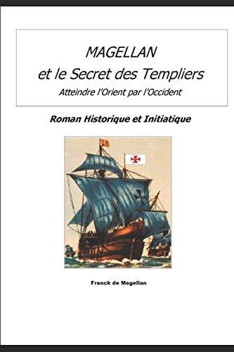 MAGELLAN ET LE SECRET DES TEMPLIERS: Roman Historique et Initiatique par Franck de MAGELLAN