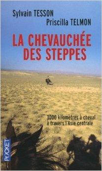La chevauche des steppes de Priscilla TELMON ,Sylvain TESSON ( 7 mars 2013 )