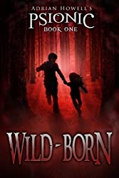 PSIONIC Book One: Wild-born (Adrian Howell's PSIONIC Pentalogy) by Adrian Howell (2013-02-12)