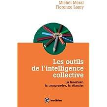 Les outils de l'intelligence collective : La favoriser, la comprendre, la stimuler (Développement personnel et accompagnement)