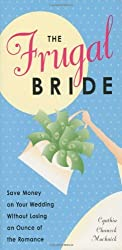 The Frugal Bride: Your Complete Guide to Saving Money on Your Wedding Without Losing an Ounce of the Romance by Cynthia Clumeck Muchnick (2002-03-01)