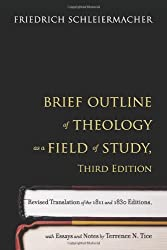 Brief Outline of Theology as a Field of Study, Third Edition: Revised Translation of the 1811 and 1830 Editions, with Essays and Notes by Terrence N. Tice