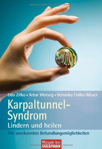 Goldmann Verlag Karpaltunnel-Syndrom: Lindern und heilen - Alle anerkannten Behandlungsmöglichkeiten