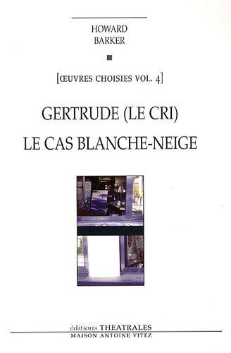 Oeuvres choisies : Volume 4, Gertrude (Le cri) ; Le cas Blanche-Neige (Comment le savoir vient aux jeunes filles)