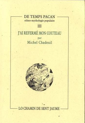 J'ai referm mon couteau : Petites digressions d'ethnographie vicinale de Michel Chadeuil (21 juillet 2012) Broch