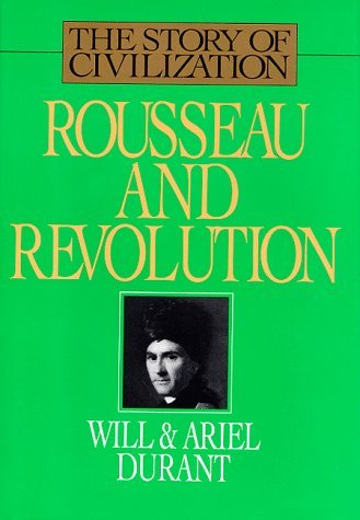 Rousseau and Revolution (Story of Civilization) by Will Durant (1967-07-02)