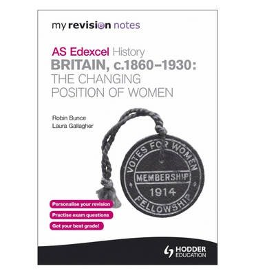 [(Edexcel AS History: Britain C.1860-1930: The Changing Position of Women)] [Author: Robin Bunce] published on (November, 2012)