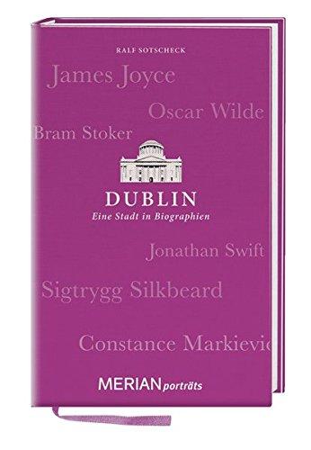 Dublin. Eine Stadt in Biographien: MERIAN porträts