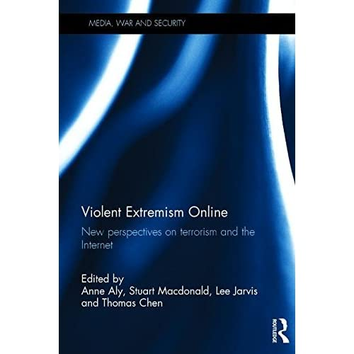 Violent Extremism Online: New Perspectives on Terrorism and the Internet (Media, War and Security) (2016-05-12)