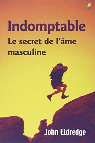 Indomptable : le Secret de l'Ame Masculine