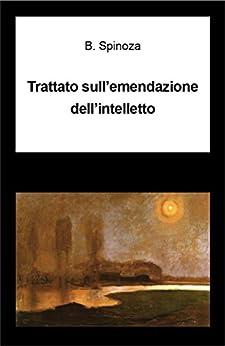 Trattato sull'emendazione dell'intelletto di [Spinoza, Baruch]