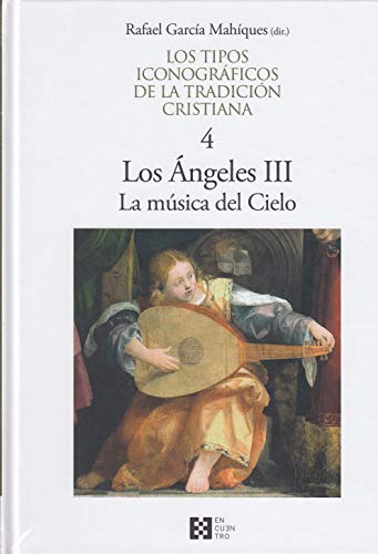 Tipos iconográficos de la tradición cristiana,Los 4 - Los ángeles III La música por Rafael García Mahíques (dir.)